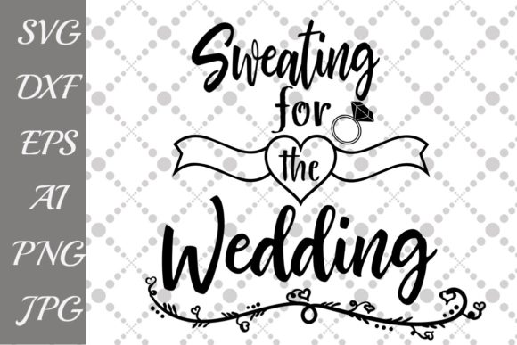 Download Free Sweating For The Wedding Svg Graphic By Prettydesignstudio for Cricut Explore, Silhouette and other cutting machines.