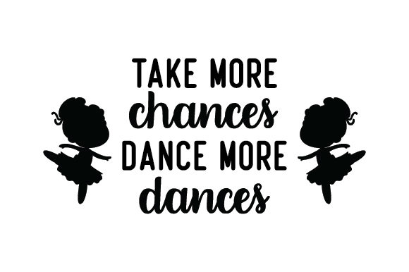 Download Free Take More Chances Dance More Dances Svg Cut File By Creative for Cricut Explore, Silhouette and other cutting machines.