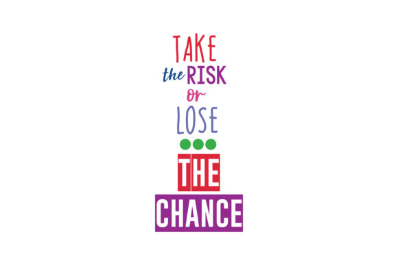 Download Free Take The Risk Or Lose The Chance Quote Svg Cut Graphic By for Cricut Explore, Silhouette and other cutting machines.