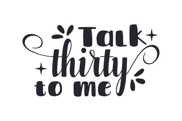 Talk Thirty to Me Birthday Craft Cut File By Creative Fabrica Crafts