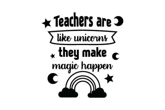 Teachers Are Like Unicorns, They Make Magic Happen School & Teachers Craft Cut File By Creative Fabrica Crafts - Image 1