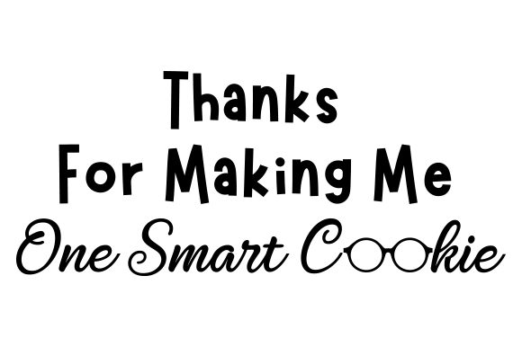 Thanks for Making Me One Smart Cookie School & Teachers Craft Cut File By Creative Fabrica Crafts