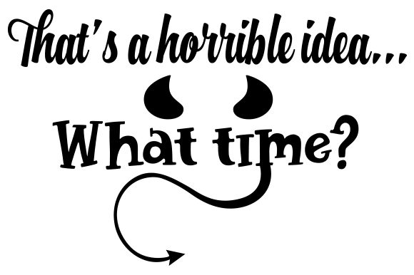 Download Free That S A Horrible Idea What Time Svg Cut File By Creative for Cricut Explore, Silhouette and other cutting machines.