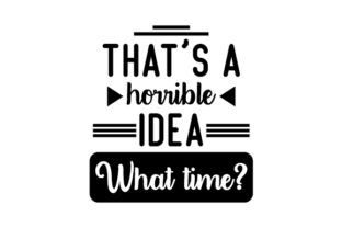 That's a Horrible Idea... What Time? Craft Design By Creative Fabrica Crafts