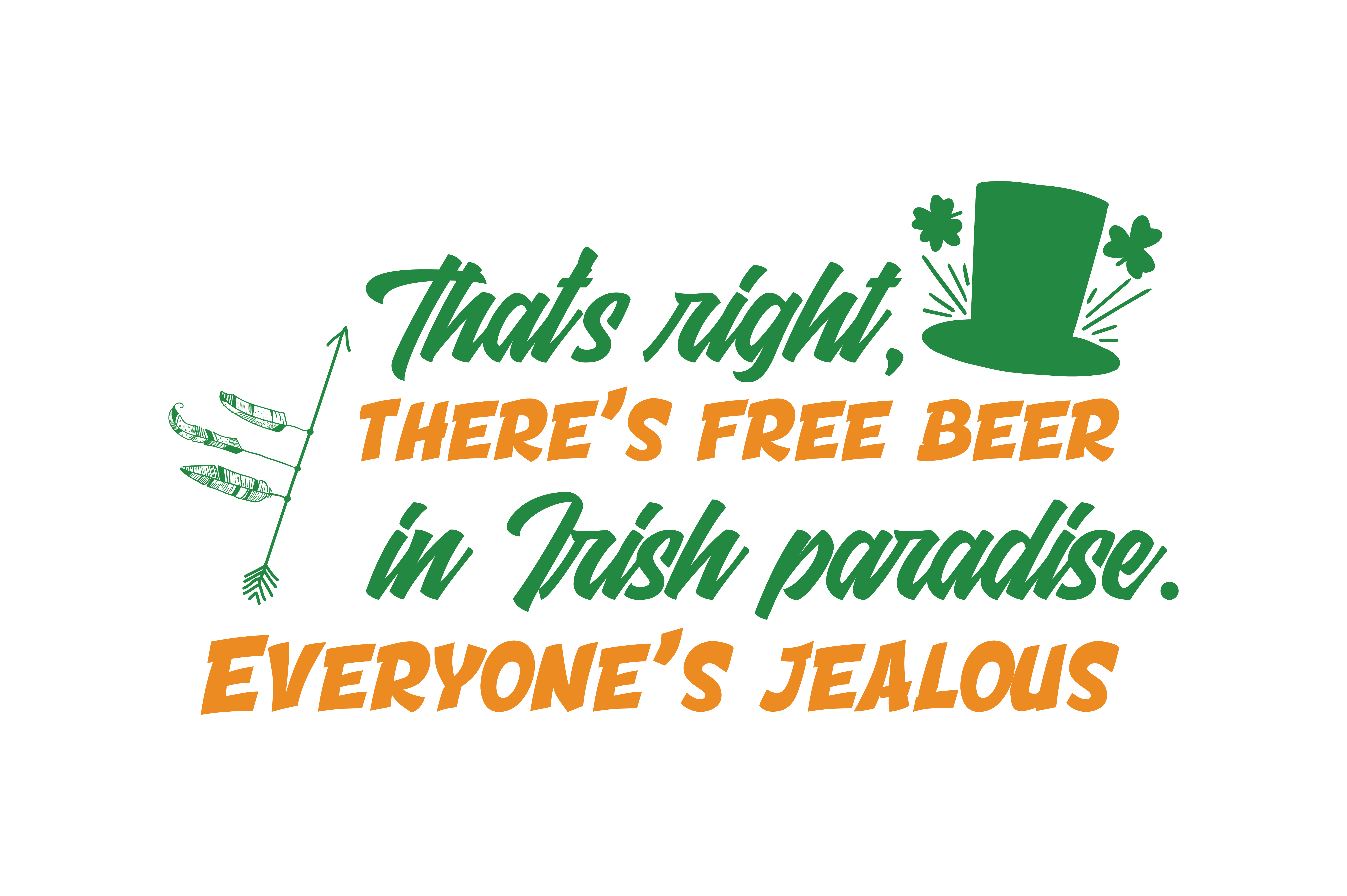 Download Free That S Right There S Free Beer In Irish Paradise Everyone S for Cricut Explore, Silhouette and other cutting machines.
