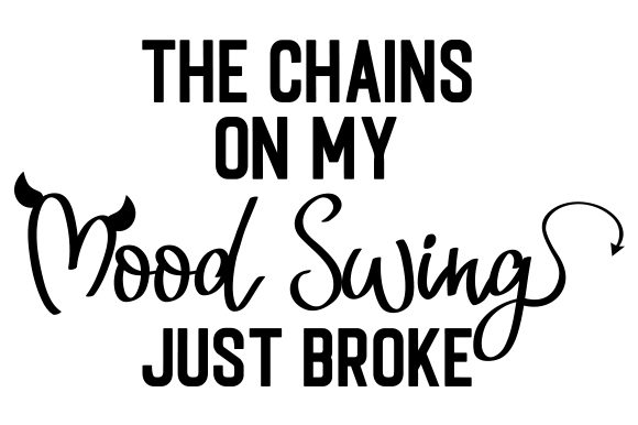 The Chains on My Mood Swing Just Broke Plotterdesign von Creative Fabrica Crafts