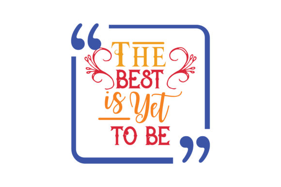 Download Free The Best Is Yet To Be Quote Svg Cut Graphic By Thelucky for Cricut Explore, Silhouette and other cutting machines.