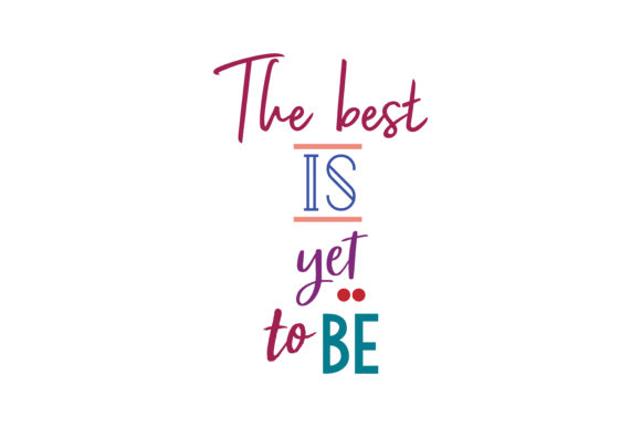 Download Free The Best Is Yet To Be Quote Svg Cut Graphic By Thelucky Creative Fabrica for Cricut Explore, Silhouette and other cutting machines.