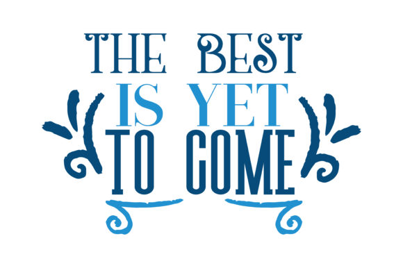 Download Free The Best Is Yet To Come Quote Svg Cut Graphic By Thelucky for Cricut Explore, Silhouette and other cutting machines.