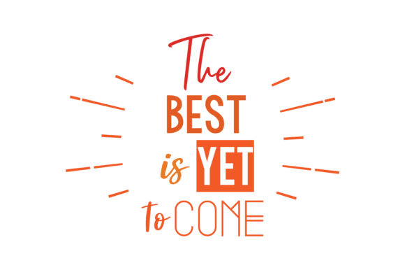 Download Free The Best Is Yet To Come Svg Cut Quote Graphic By Thelucky for Cricut Explore, Silhouette and other cutting machines.