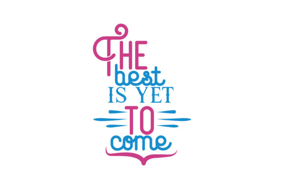 The Best Is Yet To Come Svg Cut Quote Graphic By Thelucky