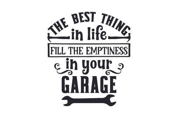 The Best Thing In Life Fill The Emptiness In Your Garage Svg