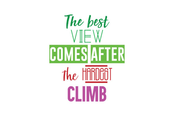 Download Free The Best View Come After The Hardest Climb Quote Svg Cut Graphic for Cricut Explore, Silhouette and other cutting machines.