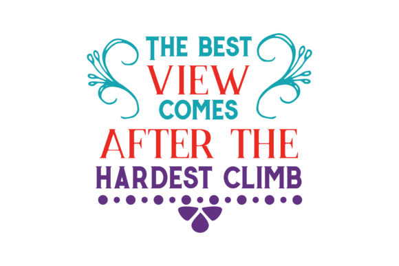Download Free The Best View Come After The Hardest Climb Svg Cut Quote Graphic SVG Cut Files