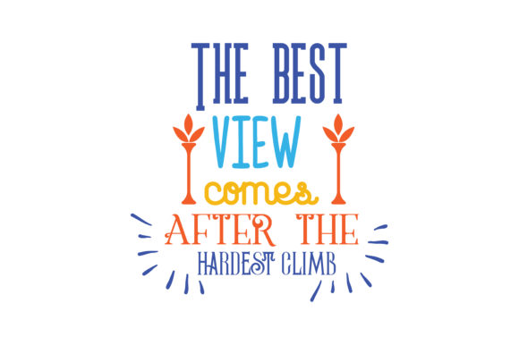 Download Free The Best View Comes After The Hardest Climb Quote Svg Cut Graphic SVG Cut Files