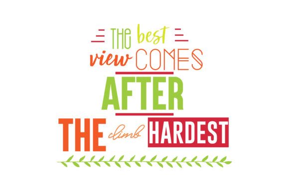 Download Free The Best View Comes After The Hardest Climb Svg Cut Quote Graphic for Cricut Explore, Silhouette and other cutting machines.