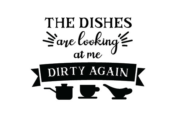 Download Free The Dishes Are Looking At Me Dirty Again Svg Cut File By for Cricut Explore, Silhouette and other cutting machines.