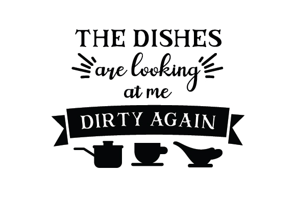 The Dishes Are Looking At Me Dirty Again Svg Cut File By