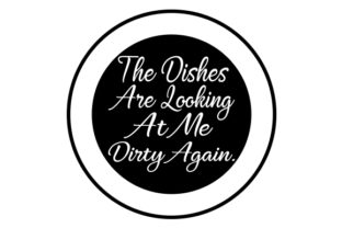 The Dishes Are Looking at Me Dirty Again Craft Design By Creative Fabrica Crafts