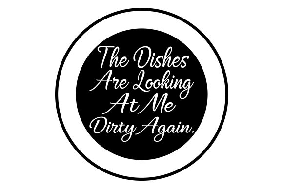 The Dishes Are Looking at Me Dirty Again Craft Design By Creative Fabrica Crafts Image 1