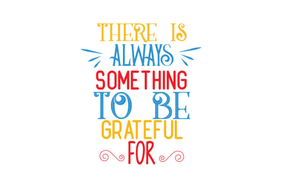 Download Free The Is Always Something To Be Grateful For Quote Svg Cut Graphic for Cricut Explore, Silhouette and other cutting machines.