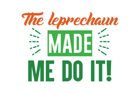 The Leprechaun Made Me Do It Quote Svg Cut Graphic By Thelucky