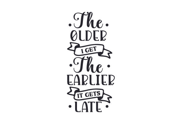 Download Free The Older I Get The Earlier It Gets Late Svg Cut File By for Cricut Explore, Silhouette and other cutting machines.