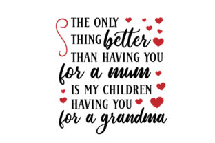 The Only Thing Better Than Having You for a Mum is My Children Having You for a Grandma Australia Craft Cut File By Creative Fabrica Crafts