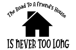The Road to a Friend's House is Never Too Long Friendship Craft Cut File By Creative Fabrica Crafts