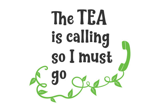 The Tea is Calling so I Must Go Tea Craft Cut File By Creative Fabrica Crafts