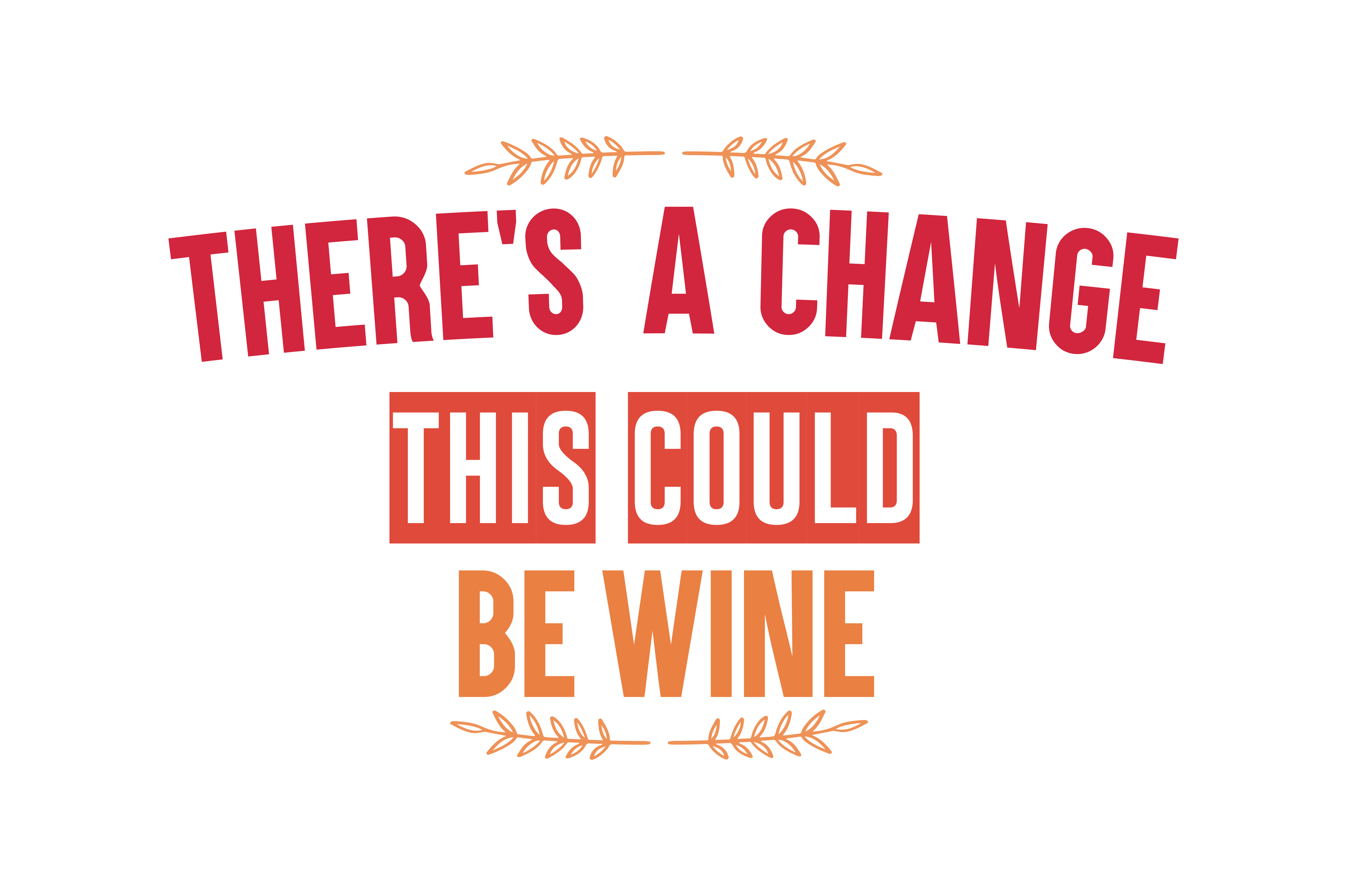 Download Free There S A Change This Could Be Wine Quote Svg Cut Graphic By for Cricut Explore, Silhouette and other cutting machines.