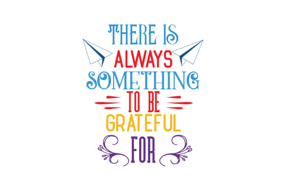 Download Free There Always Something To Be Grateful For Svg Cut Quote Graphic SVG Cut Files