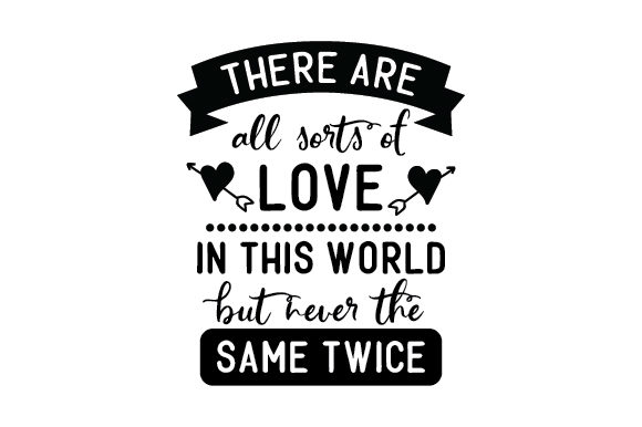 There Are All Sorts of Love in This World but Never the Same Twice. Love Craft Cut File By Creative Fabrica Crafts - Image 1