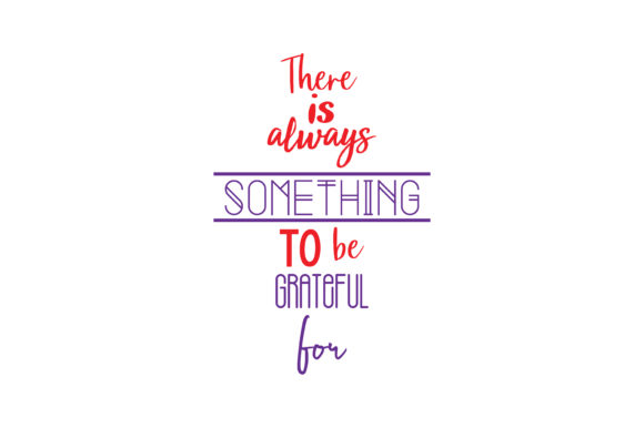 Download Free There Is Always Something To Be Grateful For Quote Svg Cut Graphic By Thelucky Creative Fabrica for Cricut Explore, Silhouette and other cutting machines.