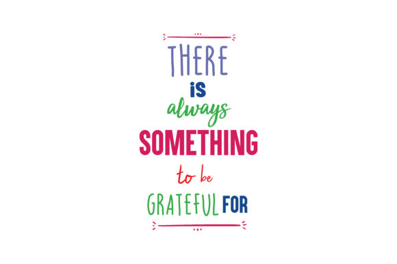 Download Free There Is Always Something To Be Grateful For Quote Svg Cut for Cricut Explore, Silhouette and other cutting machines.