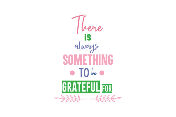 Download Free There Is Always Something To Be Grateful For Svg Cut Quote Graphic By Thelucky Creative Fabrica for Cricut Explore, Silhouette and other cutting machines.