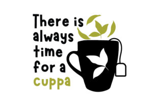 There is Always Time for a Cuppa Tea Craft Cut File By Creative Fabrica Crafts