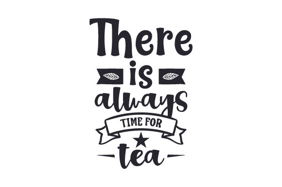 There Is Always Time For Tea Svg Cut File By Creative Fabrica