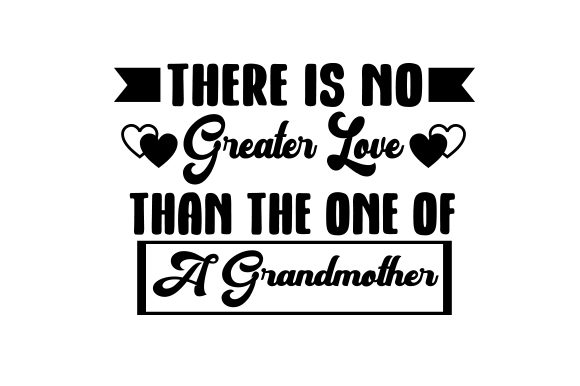 Download Free There Is No Greater Love Than The One Of A Grandmother Svg Cut for Cricut Explore, Silhouette and other cutting machines.