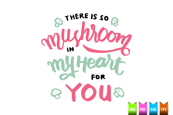 Download Free There Is So Mushroom In My Heart For You Graphic By Sayapperisai for Cricut Explore, Silhouette and other cutting machines.