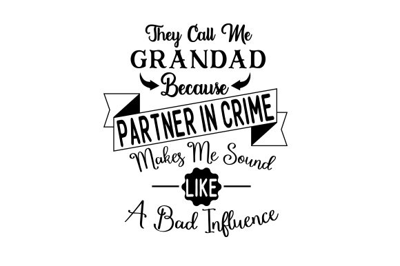 They Call Me Grandad Because Partner in Crime Makes Me Sound Like a Bad Influence Father's Day Craft Cut File By Creative Fabrica Crafts