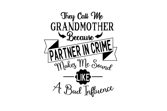 Download Free They Call Me Grandma Because Partner In Crime Makes Me Sound Like for Cricut Explore, Silhouette and other cutting machines.