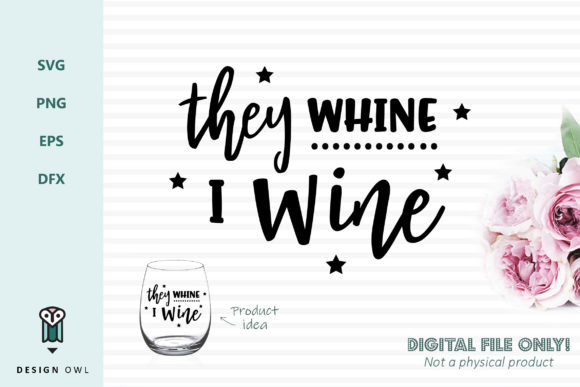 They Whine I Wine - SVG File Grafik Designvorlagen von Design Owl