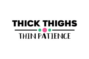 Thick Thighs, Thin Patience Craft Design By Creative Fabrica Crafts