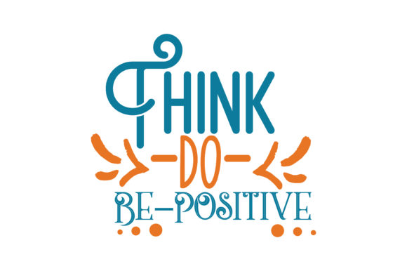 Download Free Think Do Be Positive Quote Svg Cut Graphic By Thelucky for Cricut Explore, Silhouette and other cutting machines.