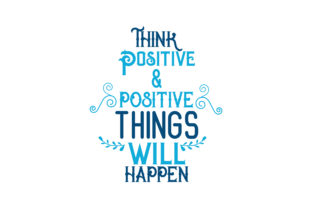 Download Free Think Positive Positive Things Will Happen Quote Svg Cut for Cricut Explore, Silhouette and other cutting machines.