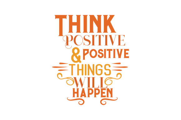 Think Positive & Positive Things Will Happen SVG Cut Quote ...
