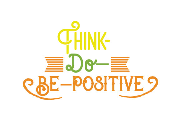Download Free Think Do Be Positive Svg Cut Quote Graphic By Thelucky for Cricut Explore, Silhouette and other cutting machines.