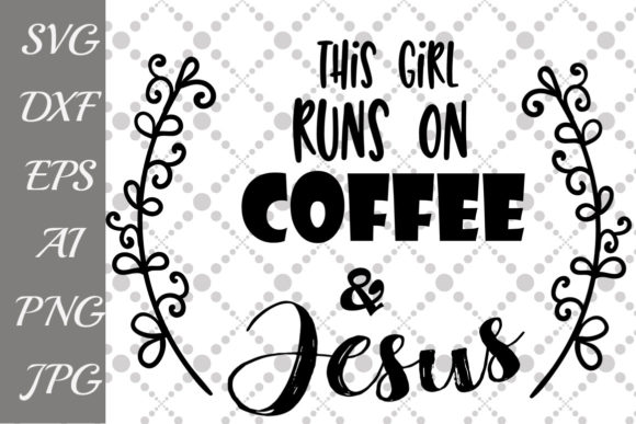 Download Free This Girl Runs On Coffee And Jesus Svg Graphic By for Cricut Explore, Silhouette and other cutting machines.