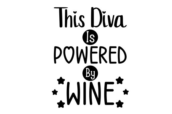 Download Free This Diva Is Powered By Wine Svg Cut File By Creative Fabrica for Cricut Explore, Silhouette and other cutting machines.